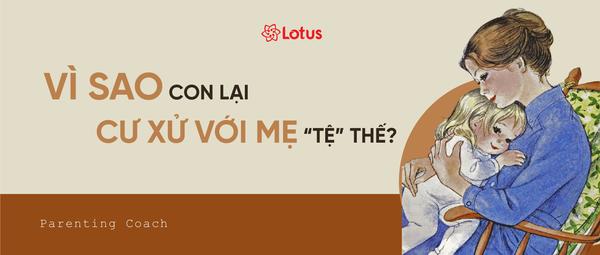 """Vì sao con lại cư xử với mẹ """"tệ"""" thế? - Phan Linh - Blog"""